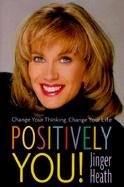 Positively You!: Change Your Thinking, Change Your Life cover