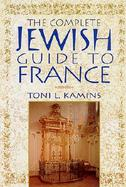 The Complete Jewish Guide to France A Travel Guide cover