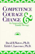 Competence, Courage, and Change: An Approach to Family Therapy cover