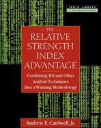 The Relative Strength Index Advantage: Combining RSI and Other Analysis Techniques Into a Winning Methodology cover