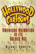 Hollywood Cartoons: American Animation in Its Golden Age cover