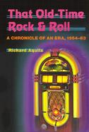 That Old Time Rock and Roll A Chronicle of an Era, 1954-1963 cover