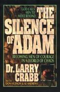 The Silence of Adam Becoming Men of Courage in a World of Chaos cover