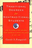 Traditional Degrees for Nontraditional Students: How to Earn a Top Diploma from America's Great Colleges at Any Age cover