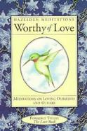 Worthy of Love Meditations on Loving Ourselves and Others cover