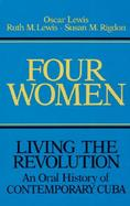 Four Women-Living the Revolution An Oral History of Contemporary Cuba cover