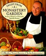 Fresh from a Monastery Garden: An A-Z Collection of Delectable Vegetable Recipes cover