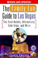 The Family Fun Guide to Las Vegas The Best Hotels, Attractions, Side Trips, and More cover