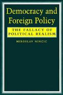 Democracy and Foreign Policy The Fallacy of Political Realism cover