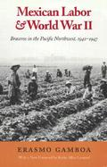Mexican Labor & World War II Braceros in the Pacific Northwest, 1942-1947 cover