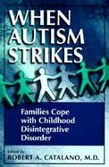 When Autism Strikes: Families Cope with Childhood Disintegrative Disorder cover